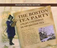 The Boston Tea Party: Angry Colonists Dump British Tea (Headlines from History)
