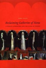 Reclaiming Catherine of Siena : Literacy, Literature, and the Signs of Others...