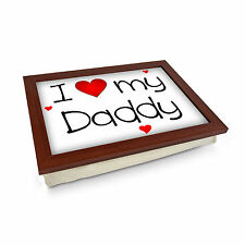 I Love My Daddy. High Quality Padded Laptray. Perfect Fathers Day Gift - L0445