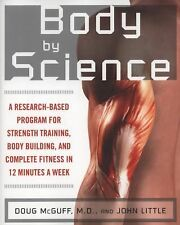Body by Science : A Research-Based Program for Strength Training, Body...