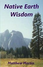 Native Earth Wisdom : Living in Harmony with Mother Earth by Matthew Martin...