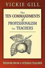 The Ten Commandments of Professionalism for Teachers : Wisdom from a Veteran...