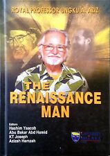 The Renaissance Man: Royal Professor Ungku A Aziz - Hashim Yaacob & Others (eds)