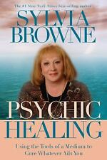 Psychic Healing : Using the Tools of a Medium to Cure Whatever Ails You by...