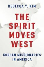 The Spirit Moves West : Korean Missionaries in America by Rebecca Y. Kim...