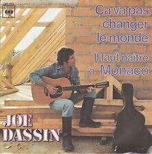 JOE DASSIN  45 T . EP . CA VA PAS CHANGER LE MONDE .  IL FAUT NAITRE A MONACO