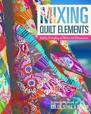 NEW - Mixing Quilt Elements: A Modern Look at Color, Style & Design