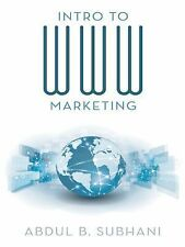 Intro to Www Marketing by Abdul B. Subhani (2014, Hardcover)