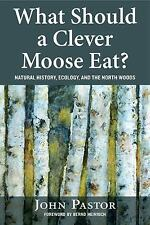 What Should a Clever Moose Eat? : Natural History, Ecology, and the North...