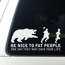 Be nice to fat people they may save your life funny decal sticker joke fast