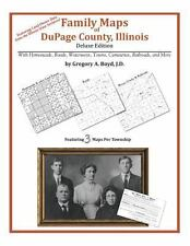 Family Maps of Dupage County, Illinois, Deluxe Edition : With Homesteads,...