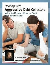Dealing with Aggressive Debt Collectors, What to Do and How to Do It: If You...