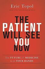 The Patient Will See You Now: The Future of Medicine is in Your Hands Topol M.D.
