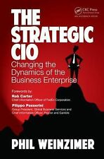 The Strategic CIO: Changing the Dynamics of the Business Enterprise by Weinzime