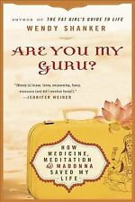 Are You My Guru?: How Medicine, Meditation & Madonna Saved My Life, Wendy Shanke