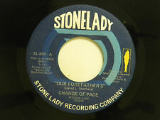 Change of Pace 45 OUR FOREFATHER'S / HELLO DARLING ~ Stonelady VG+ / VG soul