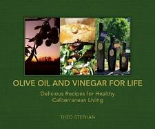 Olive Oil and Vinegar for Life : Delicious Recipes for Healthy Caliterranean...