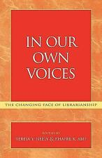 In Our Own Voices : The Changing Face of Librarianship by Khafre K. Abif and...