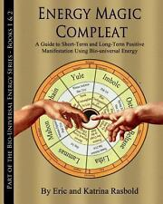Energy Magic Compleat : A Guide to Short-Term and Long-Term Positive...