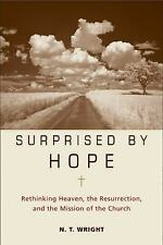 Surprised by Hope : Rethinking Heaven, the Resurrection, and the Mission of...