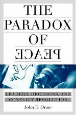 The Paradox of Peace: Leaders, Decisions, and Conflict Resolution Orme, John Boo