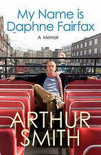 My Name is Daphne Fairfax: A Memoir, Arthur Smith