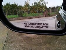 """OBJECTS IN MIRROR NO LONGER MATTER"" FUNNY STICKER NEW"