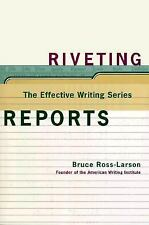 The Effective Writing Ser.: Riveting Reports by Bruce Ross-Larson (1999,...