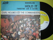 45 GIRI CARL HOLMES & THE COMMANDERS HOLD IT+TWISTIN' ON A STAR NUOVO 1962
