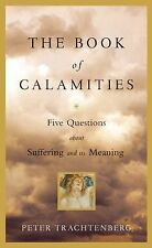 The Book of Calamities: Five Questions About Suffering and Its Meaning by...