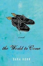 The World to Come by Dara Horn (2006, Hardcover)
