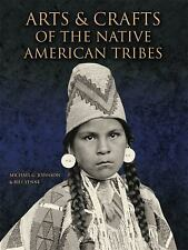 Arts and Crafts of the Native American Tribes by Bill Yenne and Michael G....