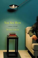 You Are Here : A Memoir of Arrival by Wesley Gibson (2004, Paperback)