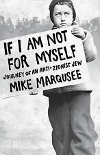If I am Not for Myself: Confessions of an Anti-zionist Jew by Mike Marqusee...