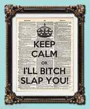"ANTIQUE VINTAGE DICTIONARY ART PRINT "" Keep calm or Ill Bitch Slap you! 10 x 8"""