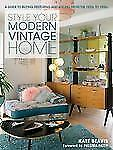 Style Your Modern Vintage Home: A Guide to Buying, Restoring and Styling from th