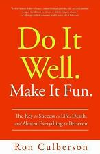 Do It Well. Make It Fun.: The Key to Success in Life, Death, and Almost Everythi