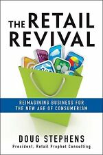 The Retail Revival : Reimagining Business for the New Age of Consumerism by...