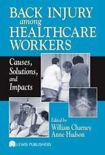 Back Injury to Healthcare Workers : Causes, Solutions, and Impacts by William...