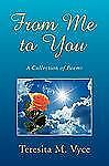 From Me to You : A Collection of Poems by Teresita M. Vyce (2009, Paperback)