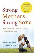 Strong Mothers, Strong Sons : Lessons Mothers Need to Raise Extraordinary Men...