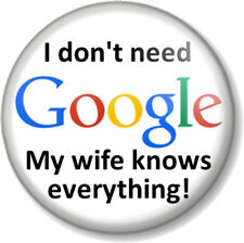 "I don't need Google My wife knows everything! 1"" 25mm Pin Button Badge Fun Joke"