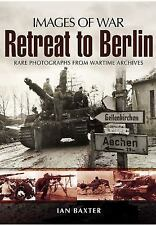 RETREAT TO BERLIN (Images of War), Germany, Pictorials, World War II, .., .., ..