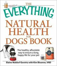 The Everything Natural Health for Dogs Book: The healthy, affordable way to ensu