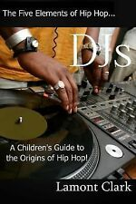 The Five Elements of Hip Hop: DJs : A Children's Guide to the Origins of Hip...