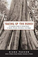 Taking Up the Runes: A Complete Guide to Using Runes in Spells, Rituals, Divinat