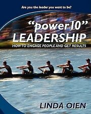Power10 Leadership : How to Engage People and Get Results by Linda Oien...
