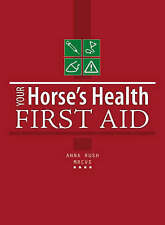 Your Horse's Health: First Aid - Anna Rush NEW HORSE BOOK