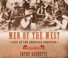 Men of the West : Life on the American Frontier by Cathy Luchetti (2006, Paperba