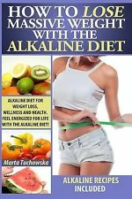 How to Lose Massive Weight with the Alkaline Diet: Alkaline Diet for Weight Loss